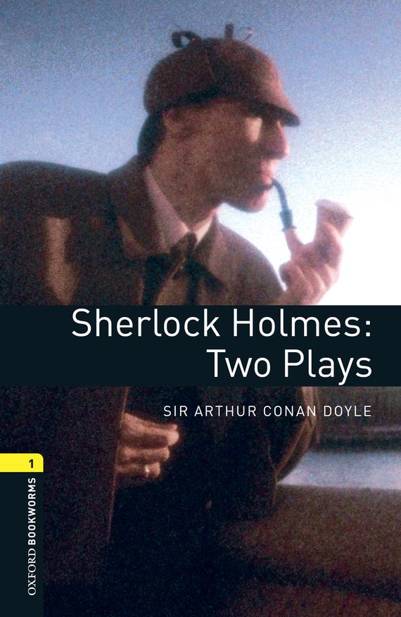 Doyle Arthur Conan Sherlock Holmes: Two Plays doyle a the adventures and memoirs of sherlock holmes
