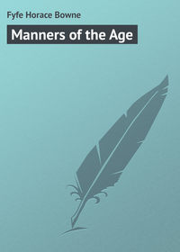 Bowne, Fyfe Horace  - Manners of the Age