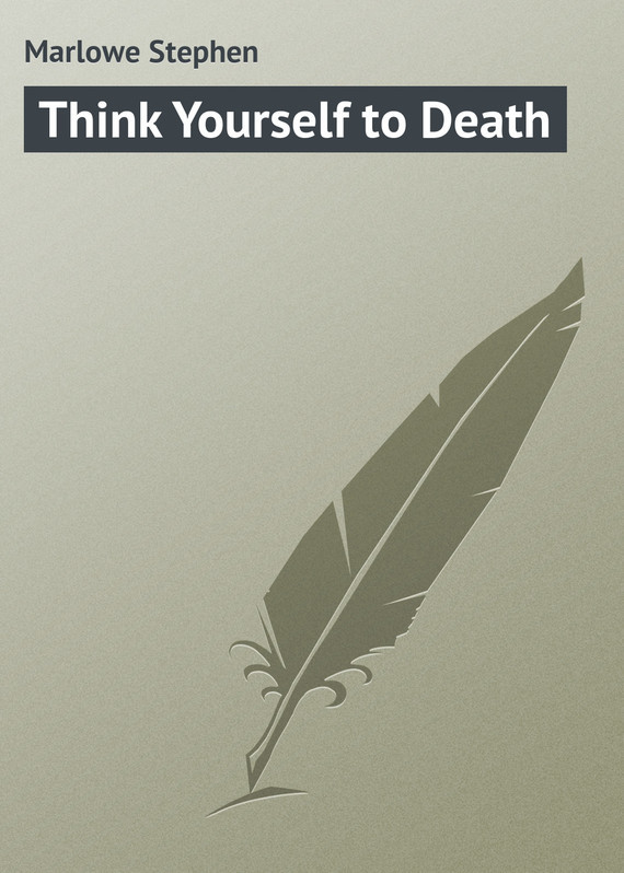 Marlowe Stephen Think Yourself to Death stephen sills decoration