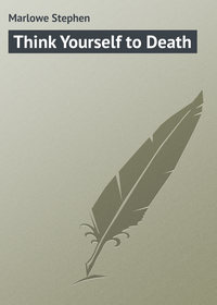 Stephen, Marlowe  - Think Yourself to Death