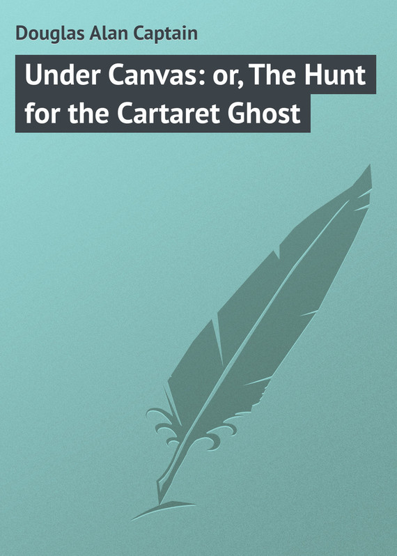 Douglas Alan Captain Under Canvas: or, The Hunt for the Cartaret Ghost jorgen nordenstrom the hunt for the parathyroids