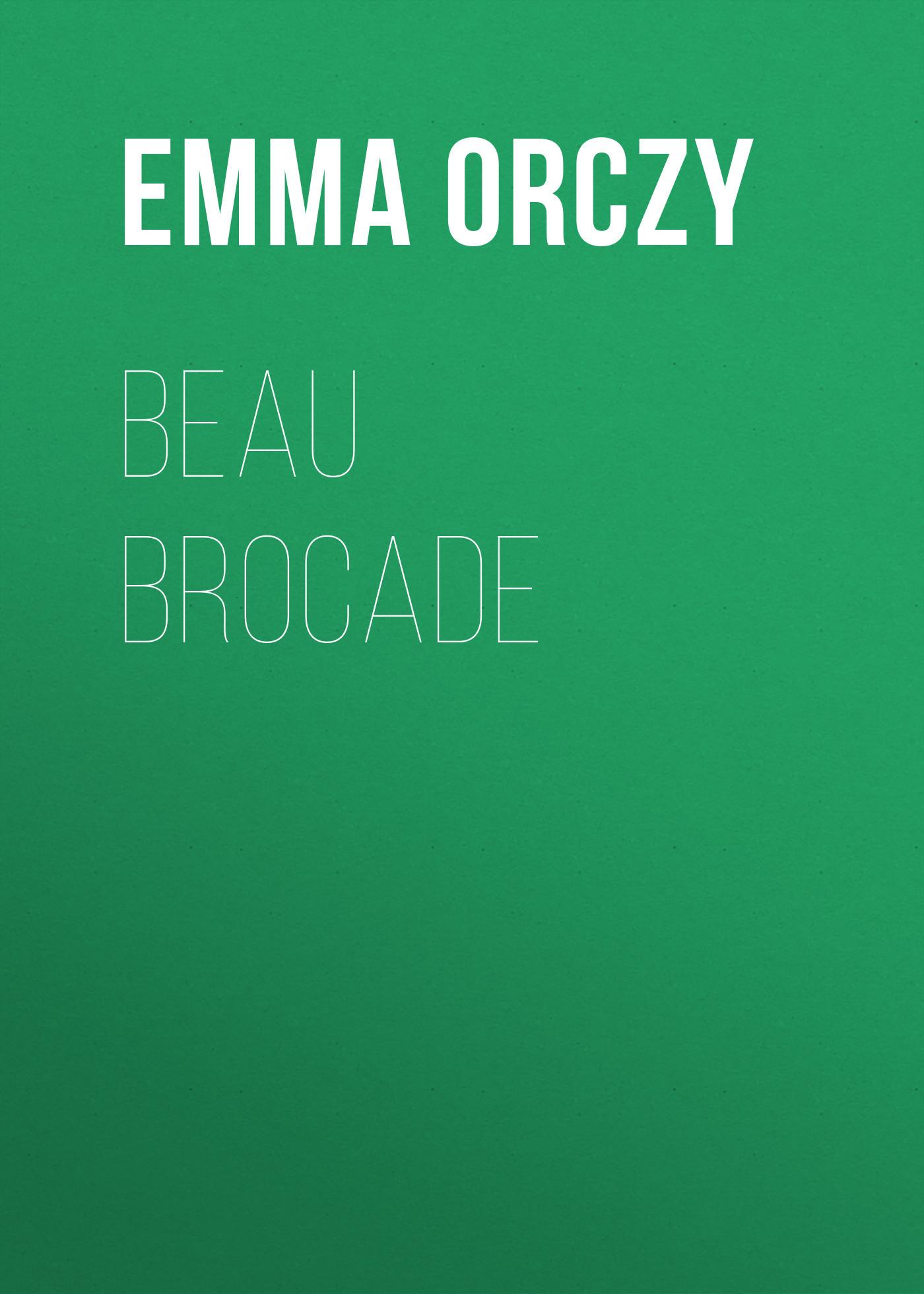 Emma Orczy Beau Brocade: A Romance emma orczy petticoat rule
