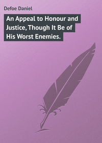 Daniel, Defoe  - An Appeal to Honour and Justice, Though It Be of His Worst Enemies.