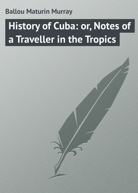 Ballou Maturin Murray History of Cuba: or, Notes of a Traveller in the Tropics cuba
