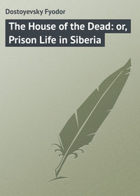 - The House of the Dead: or, Prison Life in Siberia