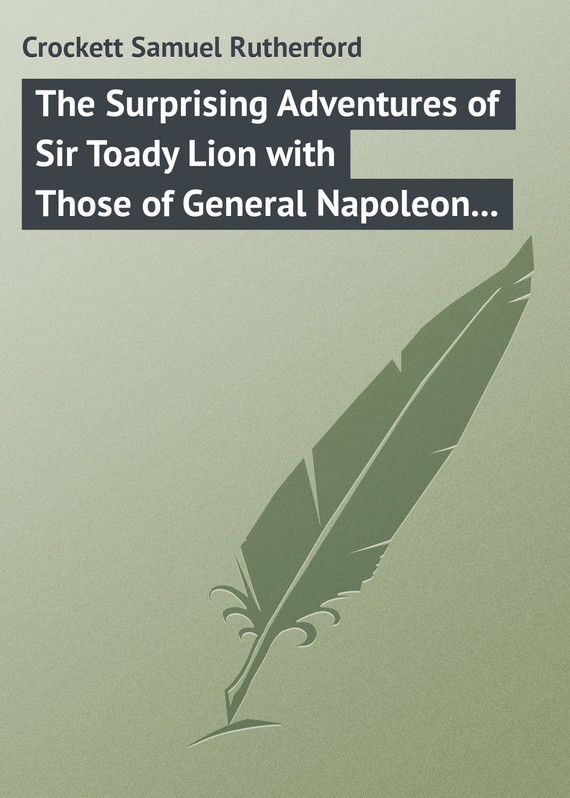 Crockett Samuel Rutherford The Surprising Adventures of Sir Toady Lion with Those of General Napoleon Smith коммутатор allied telesis at gs950 24 управляемый 24xgblan 2xsfp