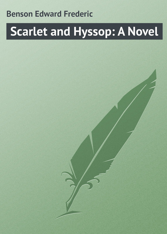 Benson Edward Frederic Scarlet and Hyssop: A Novel