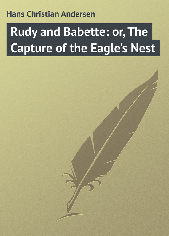 Ганс Христиан Андерсен Rudy and Babette: or, The Capture of the Eagle's Nest the nest