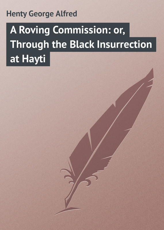 A Roving Commission: or, Through the Black Insurrection at Hayti