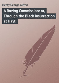 Henty George Alfred - A Roving Commission: or, Through the Black Insurrection at Hayti