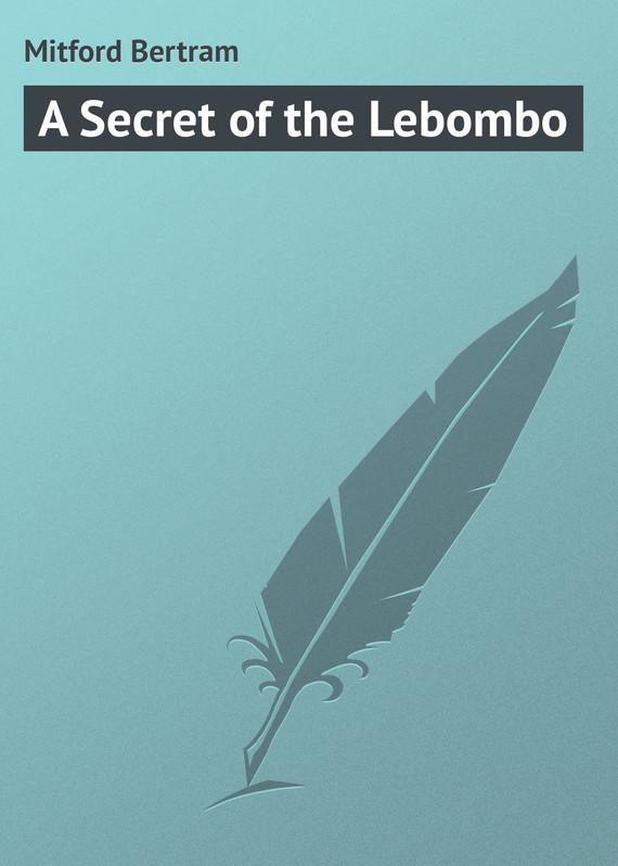 Mitford Bertram A Secret of the Lebombo the secret of a heart note