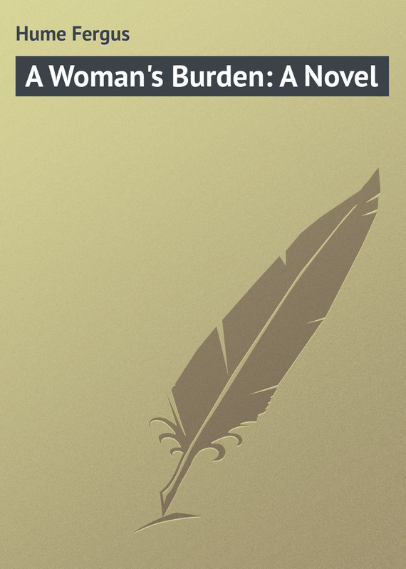 Hume Fergus A Woman's Burden: A Novel a novel valuation method for a novel industry