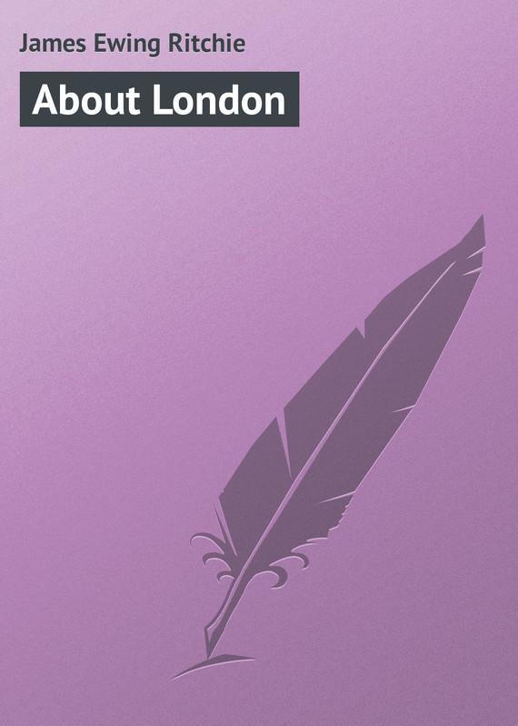 James Ewing Ritchie About London james mccabe часы james mccabe jm 1016 06 коллекция london