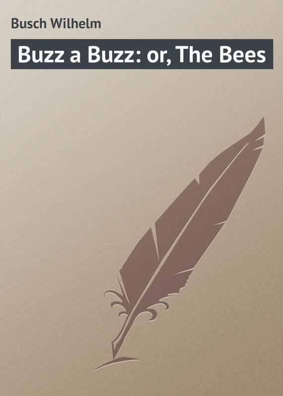 Вильгельм Буш Buzz a Buzz: or, The Bees цены онлайн