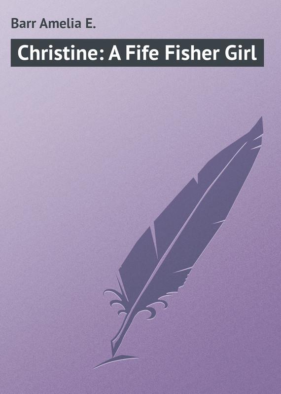 Barr Amelia E. Christine: A Fife Fisher Girl