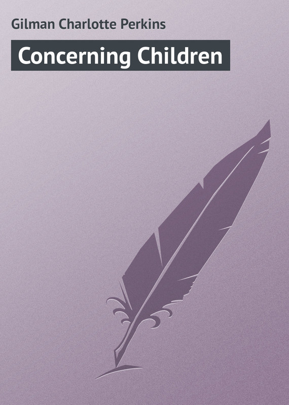 Gilman Charlotte Perkins Concerning Children gilman charlotte perkins herland