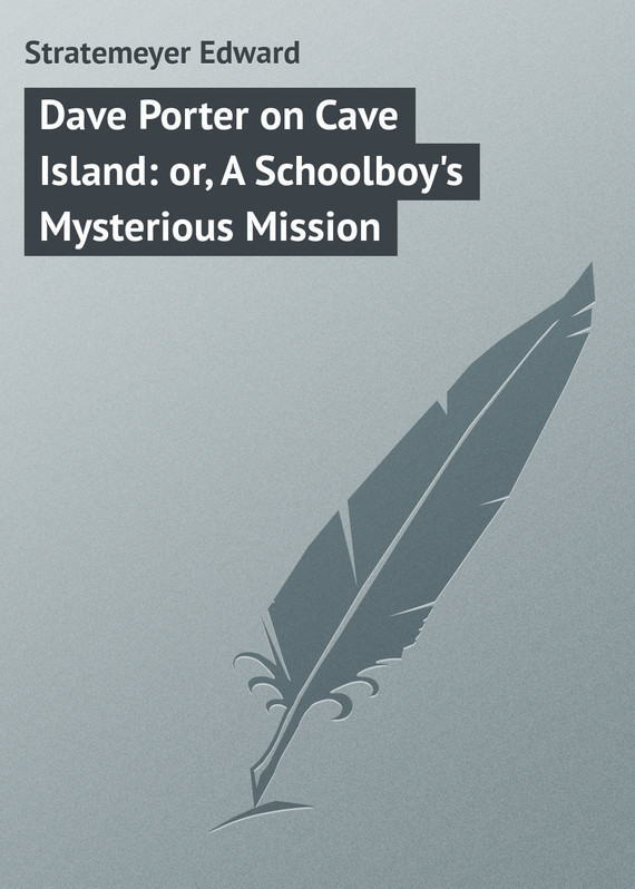 Stratemeyer Edward Dave Porter on Cave Island: or, A Schoolboy's Mysterious Mission шляпы krife шляпа