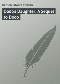 Benson Edward Frederic - Dodo's Daughter: A Sequel to Dodo