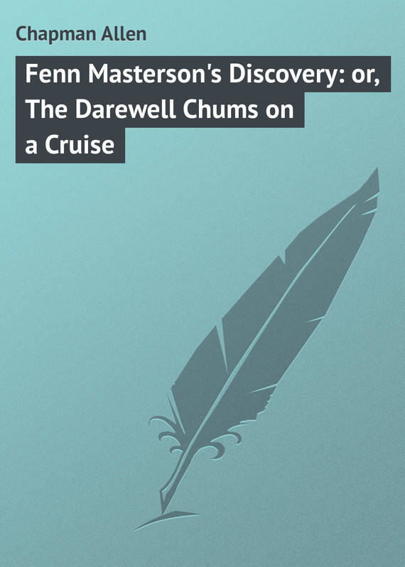 Fenn Masterson's Discovery: or, The Darewell Chums on a Cruise
