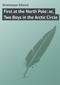 Stratemeyer Edward - First at the North Pole: or, Two Boys in the Arctic Circle