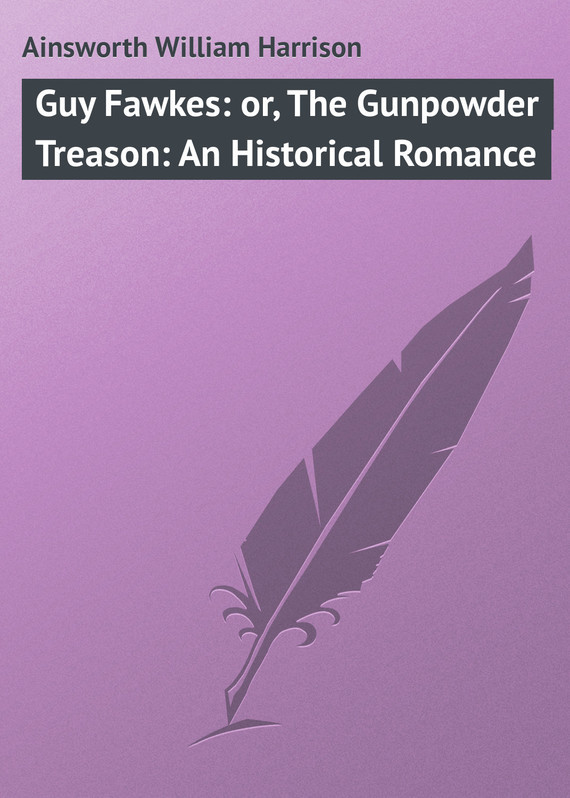 Ainsworth William Harrison Guy Fawkes: or, The Gunpowder Treason: An Historical Romance the national archives the gunpowder plot unclassified