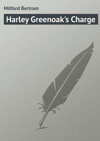 Mitford Bertram - Harley Greenoak's Charge