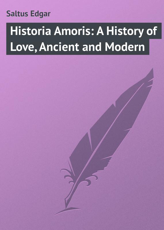 Saltus Edgar Historia Amoris: A History of Love, Ancient and Modern hard nuts of history ancient greece