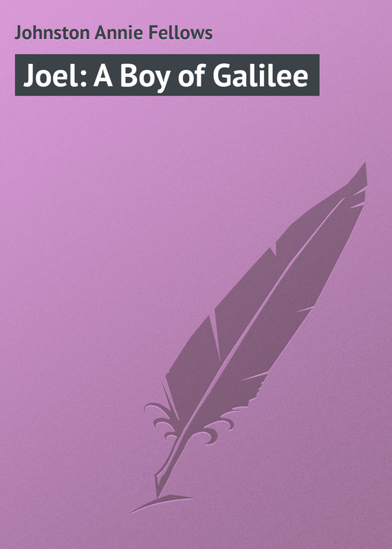 Johnston Annie Fellows Joel: A Boy of Galilee