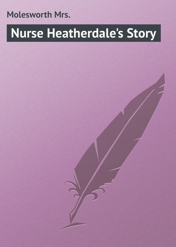 Molesworth Mrs. Nurse Heatherdale's Story пальто alix story alix story mp002xw13vur