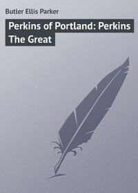 Butler Ellis Parker - Perkins of Portland: Perkins The Great