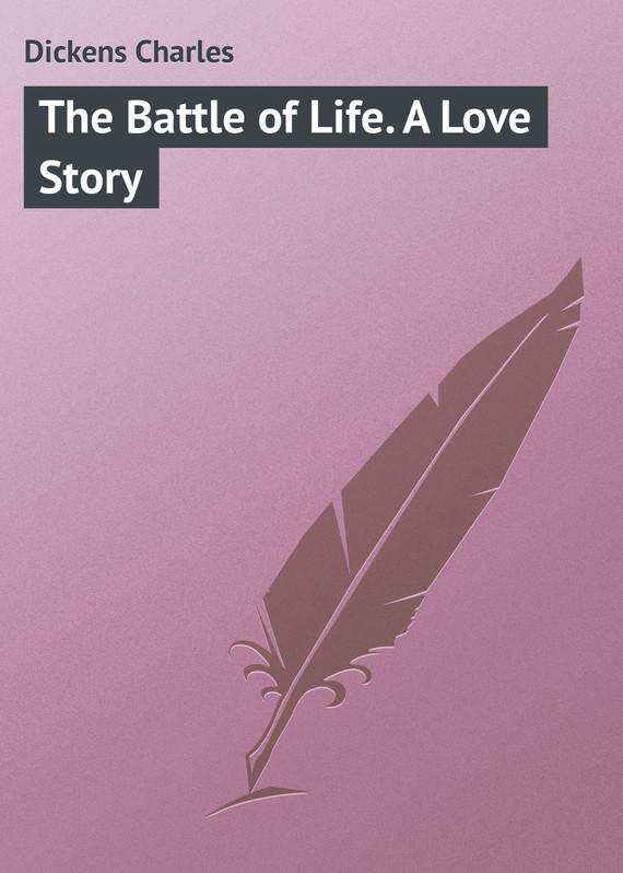 Чарльз Диккенс The Battle of Life. A Love Story чарльз диккенс a christmas carol the original manuscript