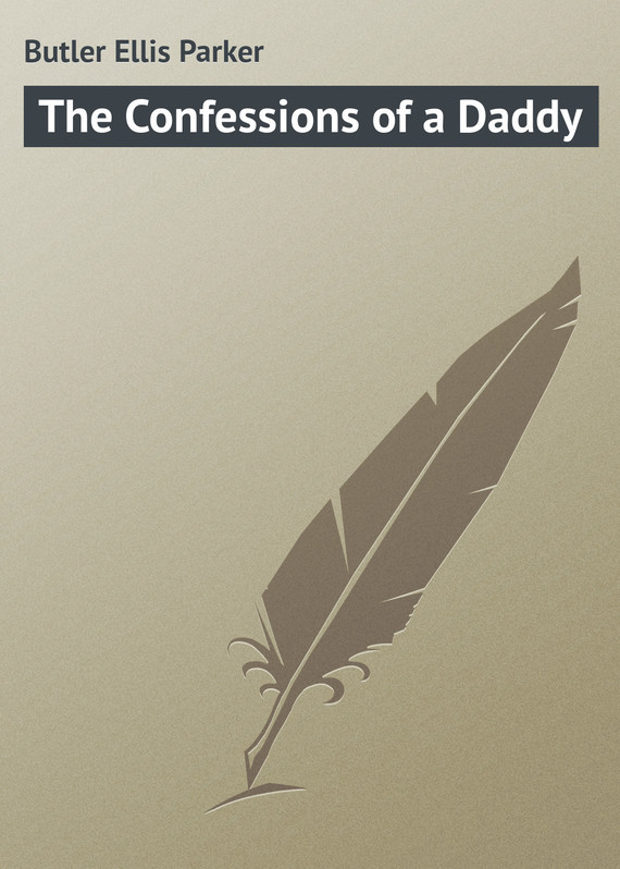 Butler Ellis Parker The Confessions of a Daddy confessions of a young novelist