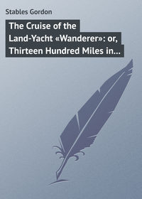 - The Cruise of the Land-Yacht «Wanderer»: or, Thirteen Hundred Miles in my Caravan