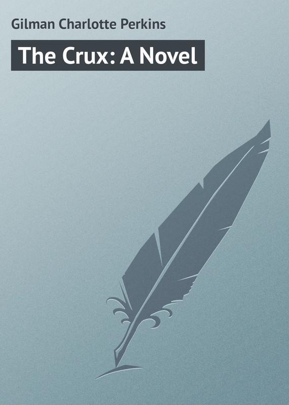 Gilman Charlotte Perkins The Crux: A Novel gilman charlotte perkins herland