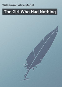 Williamson Alice Muriel - The Girl Who Had Nothing
