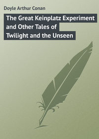 Doyle Arthur Conan - The Great Keinplatz Experiment and Other Tales of Twilight and the Unseen