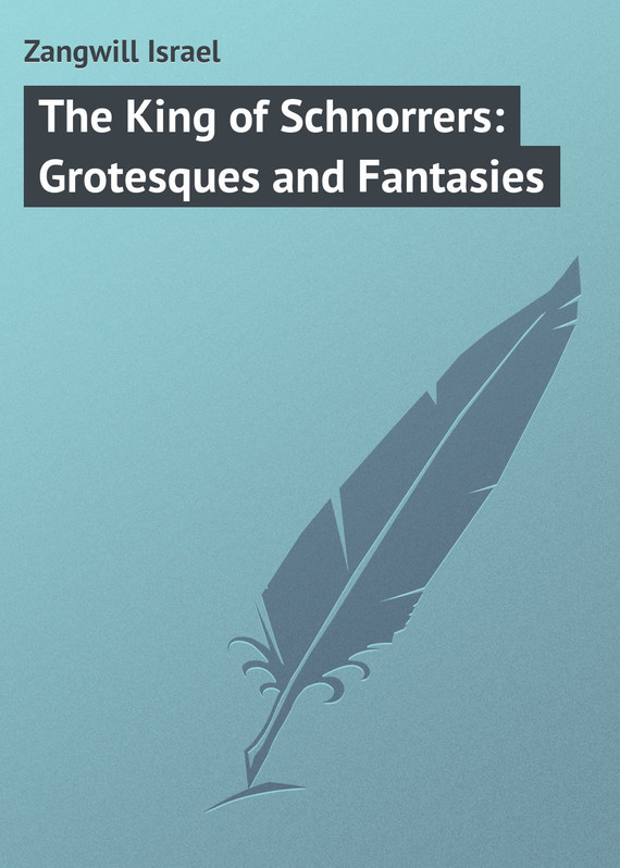 Zangwill Israel The King of Schnorrers: Grotesques and Fantasies israel