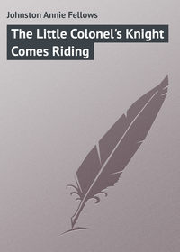 Johnston Annie Fellows - The Little Colonel's Knight Comes Riding