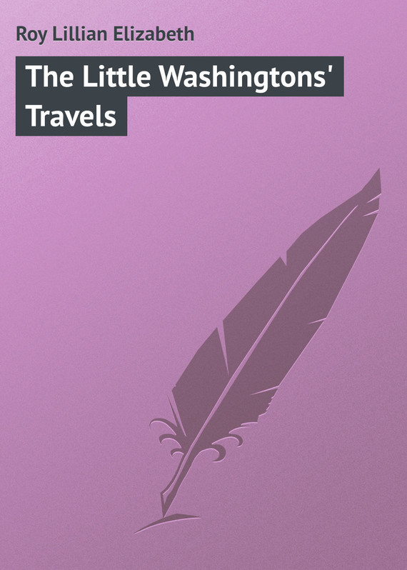 все цены на Roy Lillian Elizabeth The Little Washingtons' Travels