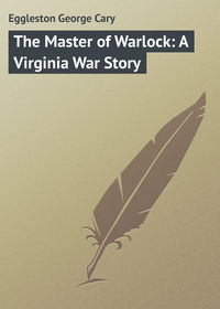 Eggleston George Cary - The Master of Warlock: A Virginia War Story