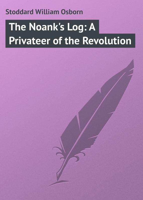 Stoddard William Osborn The Noank's Log: A Privateer of the Revolution david jackman the compliance revolution