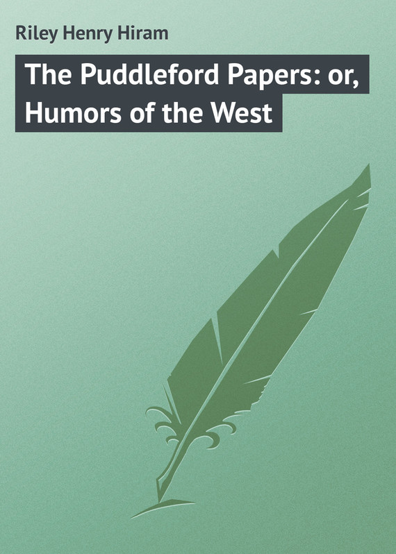 Riley Henry Hiram The Puddleford Papers: or, Humors of the West lucinda riley tormiõde