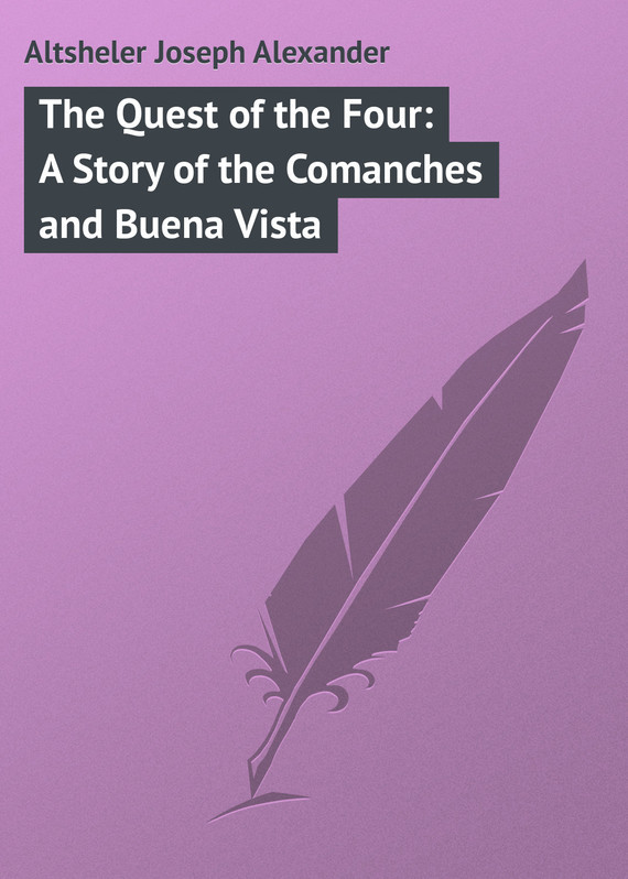 Altsheler Joseph Alexander The Quest of the Four: A Story of the Comanches and Buena Vista the quest
