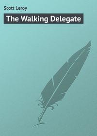 Scott Leroy - The Walking Delegate