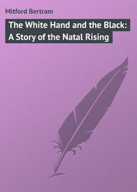 - The White Hand and the Black: A Story of the Natal Rising