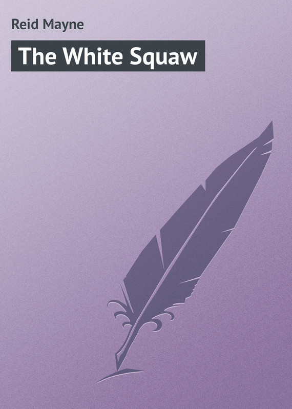 Reid Mayne The White Squaw the white guard