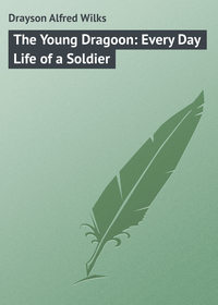 Drayson Alfred Wilks - The Young Dragoon: Every Day Life of a Soldier