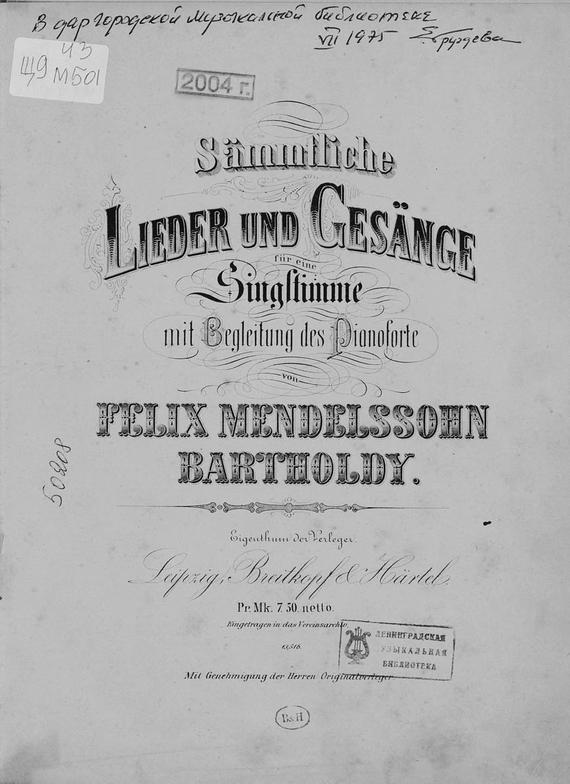 Sammtliche Lieder und Gesange fur eine Singstimme mit Begleitung des Pianoforte von F. Mendelssohn-Bartholdy
