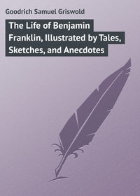 Griswold, Goodrich Samuel  - The Life of Benjamin Franklin, Illustrated by Tales, Sketches, and Anecdotes