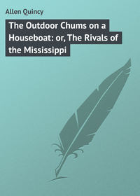 Quincy, Allen  - The Outdoor Chums on a Houseboat: or, The Rivals of the Mississippi